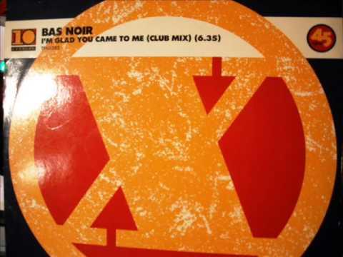 Bas Noir - Im Glad you came to me (1989)