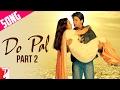 Download Do Pal - Song - Part 2 | Veer-Zaara | | Shah Rukh Khan | Preity Zinta MP3 song and Music Video