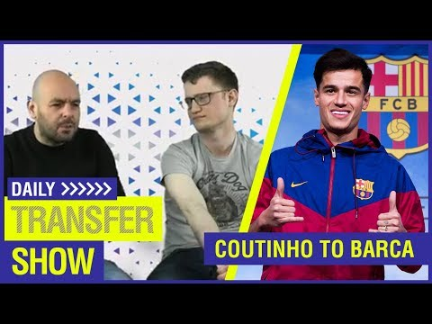 DAILY TRANSFER SHOW - COUTINHO IS A BARCELONA PLAYER!