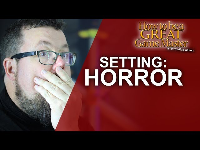 GREATGM: How to run a horror setting in your roleplaying game
