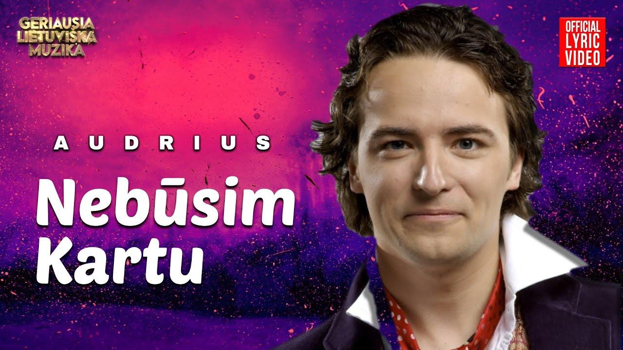 Audrius – Nebūsim Kartu (Official Lyric Video). Lietuviškos Dainos