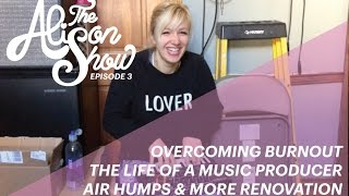 The Alison Show Ep3: Overcoming Burnout, The Life of A Music Producer, and More Office Renovations