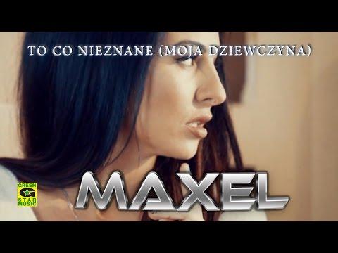 Maxel - To Co Nieznane (Moja Dziewczyna)