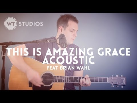 This Is Amazing Grace (Acoustic) - Worship Tutorials Studios feat Brian Wahl - Phil Wickham cover