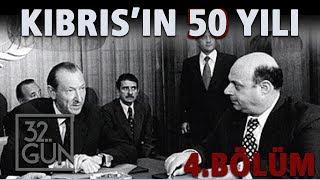 Kıbrıs'ın 50 Yılı 4. Bölüm | 32.Gün Arşivi