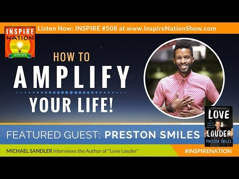 🌟 PRESTON SMILES: How to Amplify Your Life | Love Louder