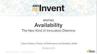 Baixar AWS re:Invent 2015 | (SPOT302) Availability: The New Kind of Innovator's Dilemma