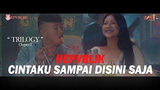 Repvblik - Cintaku Sampai Disini Saja (Official Music Video)