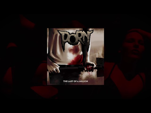 PORN - The last of a million // Entropy Zero Remix