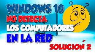 WINDOWS 10 NO DETECTA LOS EQUIPOS EN LA RED  -SOLUCION  EFECTIVA 2019