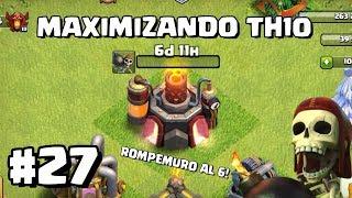 Mejoramos Por Fin el Rompemuros al 6!! #27 - MAXIMIZANDO TH10 - CLASH OF CLANS