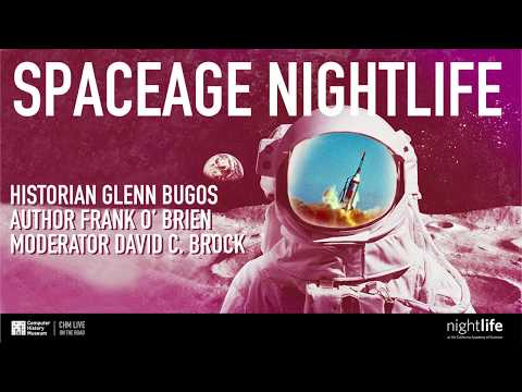 CHM Live on the Road | SpaceAge NightLife: The Space Race with Glenn Bugos & Frank O'Brien