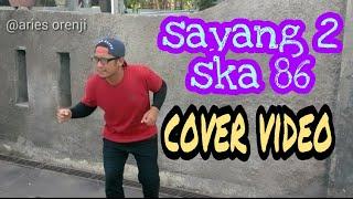 SKA 86 SAYANG 2  | COVER VIDIO CLIP Mp3