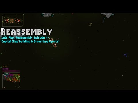Lets Play Reassembly Episode 4 - Capital Ship building & Smashing Agents!