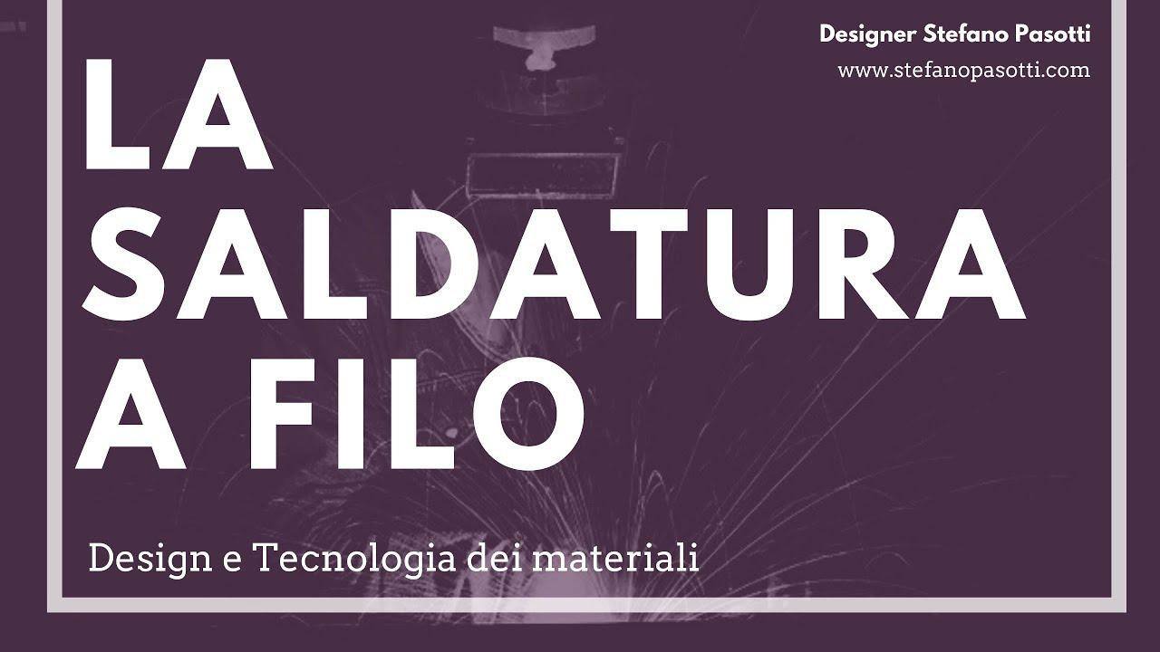 La saldatura a filo | DESIGN | Tecnologia dei materiali