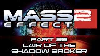 Mass Effect 2 - Part 26 - Lair of the Shadow Broker