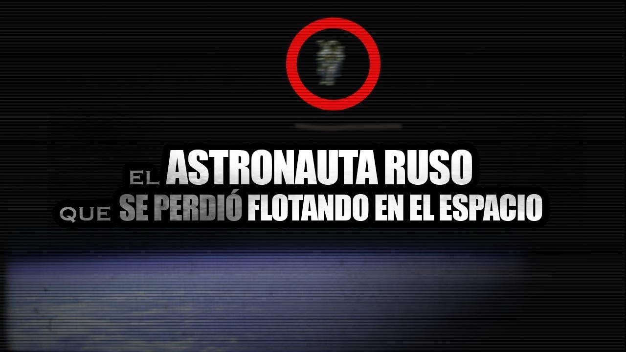 Astronauta Flotando En El Espacio Exterior: EL ASTRONAUTA RUSO QUE SE PERDIÓ FLOTANDO EN EL ESPACIO