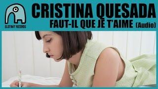 CRISTINA QUESADA - Faut-Il Que Je T