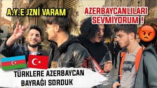 TÜRKLERE AZERBAYCAN BAYRAĞINI SORDUK