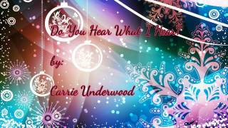 Do You Hear What I Hear by: Carrie Underwood