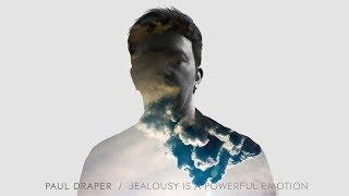 Paul Draper - Jealousy Is A Powerful Emotion