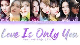 MOMOLAND (모모랜드) & Erik – Love Is Only You (사랑은 너 하나) / MOMOLA Lyrics (Color Coded Han/Rom/Eng)