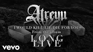 Atreyu - I Would Kill / Lie / Die (For You)