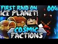 FIRST RAID ON ICE PLANET! | Minecraft FACTIONS #4 (CosmicPvP Ice Planet)