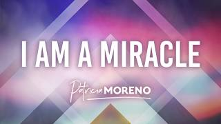 I Am A Miracle by Patricia Moreno