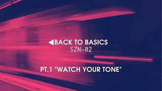 Back to Basics- Pt.1 Watch Your Tone!