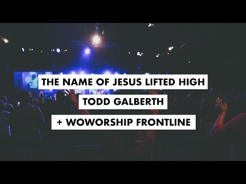 The Name of Jesus Lifted High - Todd Galberth & WOCC Frontline