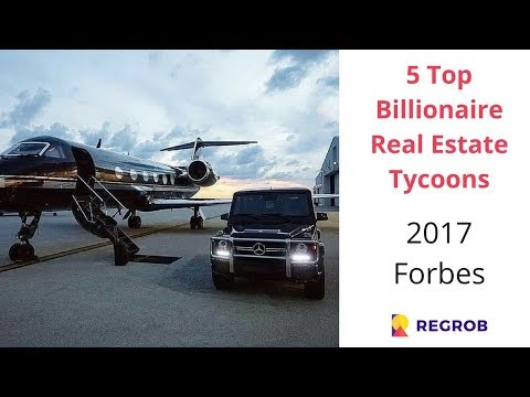 Top 5 Real Estate Tycoons in 2017 | Dared To Dream