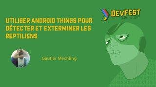 [DevFest Nantes 2017] Utiliser Android Things pour détecter et exterminer les reptiliens