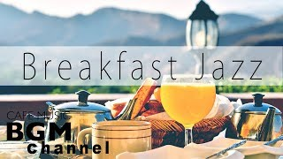 Breakfast Jazz Music - Relaxing Cafe Music - Jazz & Bossa Nova Instrumental Music.