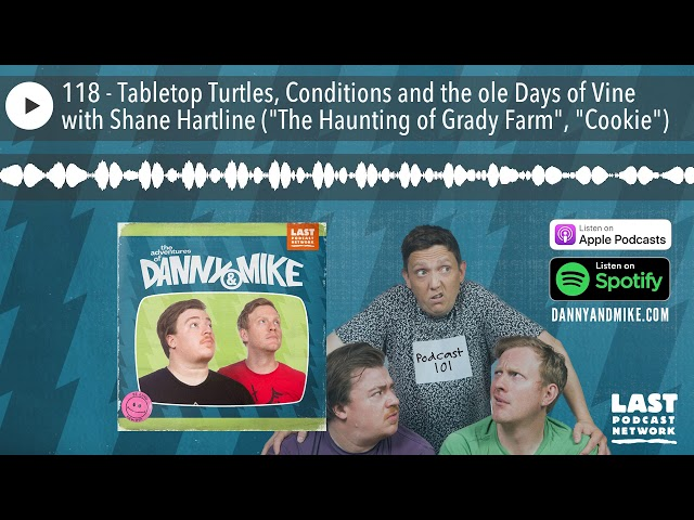 118 - Tabletop Turtles, Conditions and the ole Days of Vine with Shane Hartline (