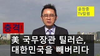 충격!  美 국무장관 틸러슨, 대한민국을 빼버리다. 윤창중 TV 칼럼(2017.10.20)