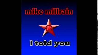 Mike Millrain - I Told You