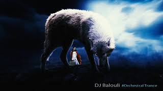 The Wolf - Orchestral Trance 2019 @ DJ Balouli #OSOT Wolves In The World (Epic Love)