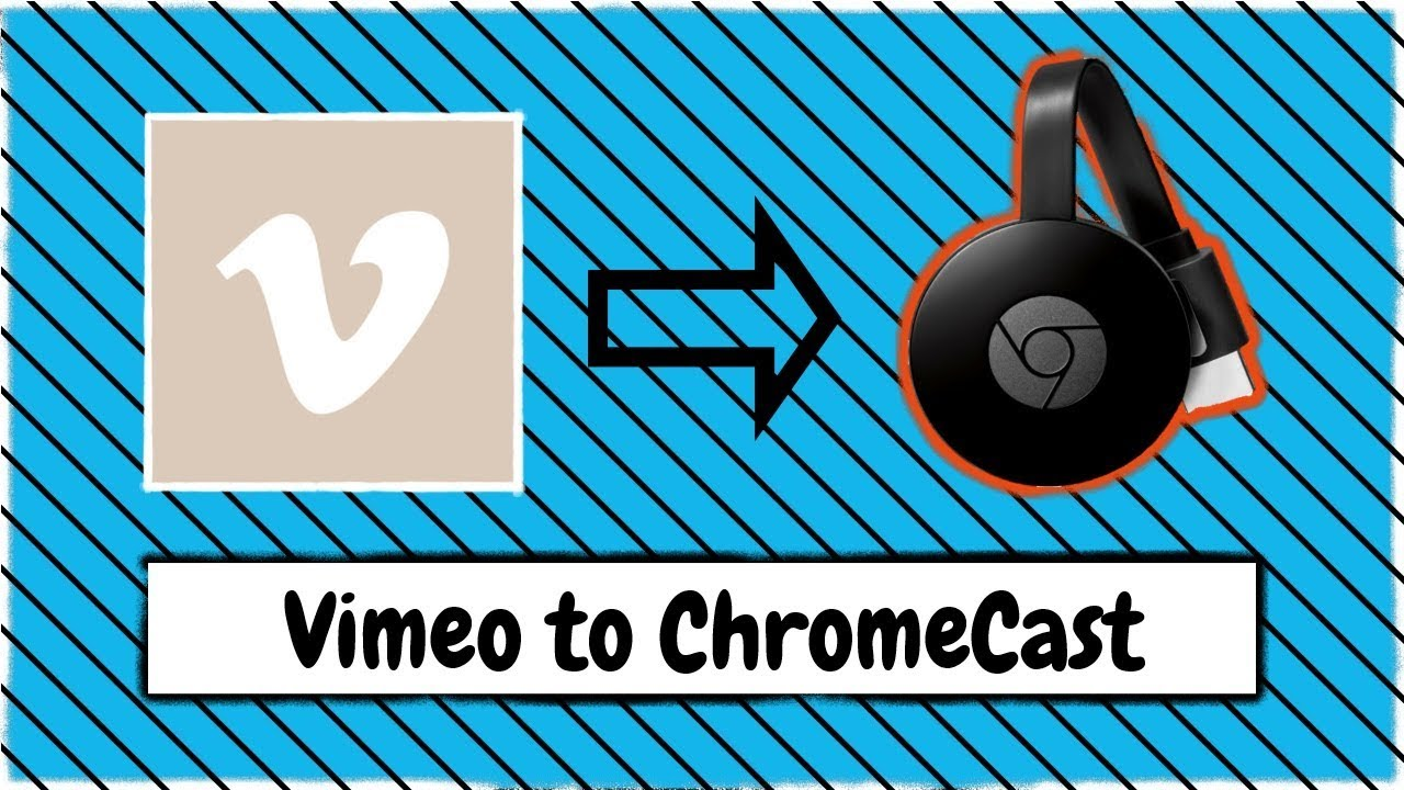 How to Cast Vimeo Videos to Your ChromeCast Device from Your Windows PC