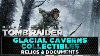 Rise of the Tomb Raider • Glacial Caverns Collectibles • Relics & Documents Locations