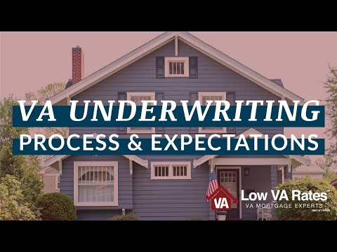 VA Home Loan Underwriting Process and Expectations