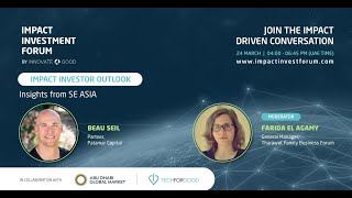 Impact Investor Outlook & Insights from South East Asia