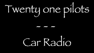 Lyrics traduction française : Twenty one Pilots - Car radio