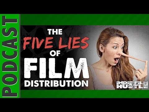The 5 Lies of Indie Film Distribution - IFH 052