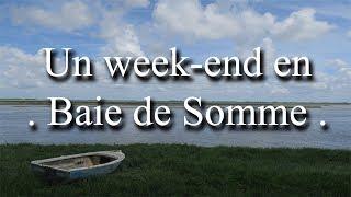 Week-end en Baie de Somme (Crotoy, Saint-Valery, Saint-Quentin-en-Tourmont)
