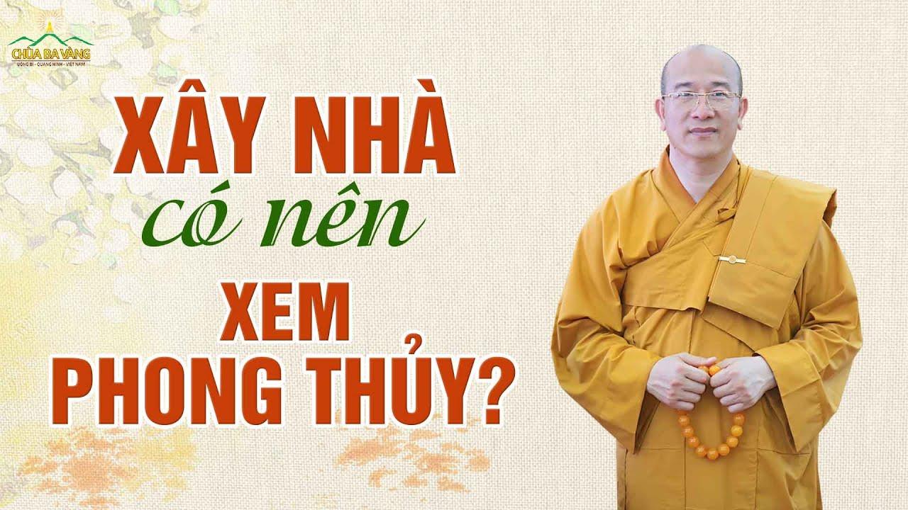Chọn Giờ Đẹp, Xem Hướng Đẹp, Mượn Tuổi Đẹp Xây Nhà? (Rất Hay) | Thầy Thích Trúc Thái Minh