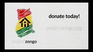 Project Zongo: Creating Housing, Opportunity and Hope for the People of Ghana