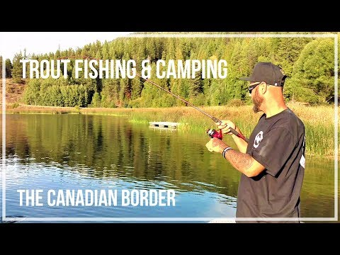 Trout Fishing & Camping Near The Canadian Border