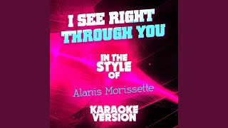 I See Right Through You (In the Style of Alanis Morissette) (Karaoke Version)