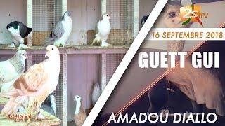 GUETT GUI DU 16 SEPTEMBRE 2018 AVEC AMADOU DIALLO
